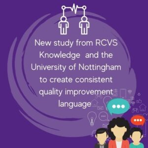 RCVS knowledge and university of nottingham new study to create consistent quality improvement language.